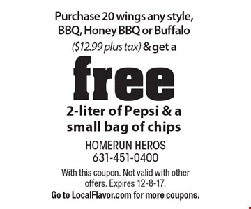 Purchase 20 wings any style, BBQ, Honey BBQ or Buffalo ($12.99 plus tax) & get a free 2-liter of Pepsi & a small bag of chips. With this coupon. Not valid with other offers. Expires 12-8-17. Go to LocalFlavor.com for more coupons.