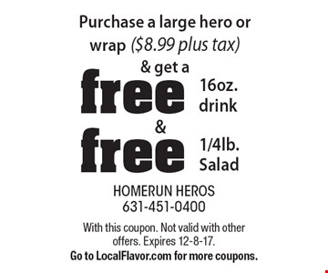 Purchase a large hero or wrap ($8.99 plus tax) & get a free 16oz. drink & free 1/4lb. Salad. With this coupon. Not valid with other offers. Expires 12-8-17. Go to LocalFlavor.com for more coupons.