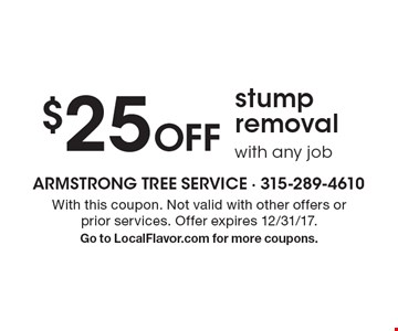 $25 Off stump removal with any job. With this coupon. Not valid with other offers or prior services. Offer expires 12/31/17. Go to LocalFlavor.com for more coupons.
