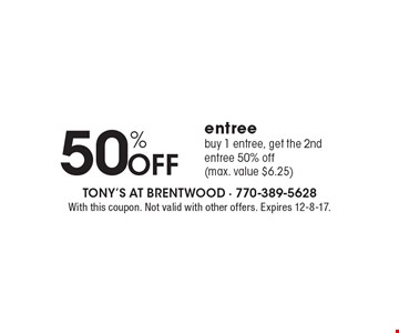 50% Off entreebuy 1 entree, get the 2nd entree 50% off (max. value $6.25) . With this coupon. Not valid with other offers. Expires 12-8-17.