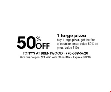 50% Off 1 large pizza. Buy 1 large pizza, get the 2nd of equal or lesser value 50% off (max. value $10) . With this coupon. Not valid with other offers. Expires 3/9/18.