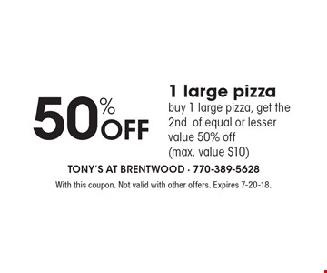 50% Off 1 large pizza. Buy 1 large pizza, get the 2nd of equal or lesser value 50% off (max. value $10). With this coupon. Not valid with other offers. Expires 7-20-18.