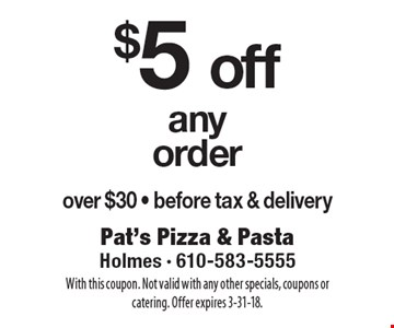 $5 off any order over $30 - before tax & delivery. With this coupon. Not valid with any other specials, coupons or catering. Offer expires 3-31-18.