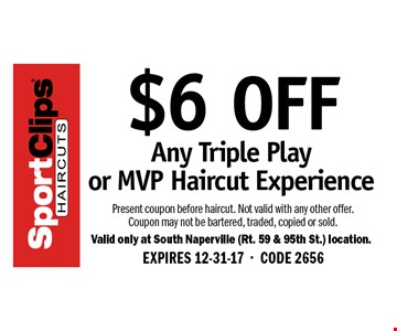 $6 OFF Any Triple Play or MVP Haircut Experience. Present coupon before haircut. Not valid with any other offer. Coupon may not be bartered, traded, copied or sold. EXPIRES 12-31-17. CODE 2656