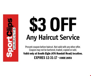 $3 OFF Any Haircut Service. Present coupon before haircut. Not valid with any other offer. Coupon may not be bartered, traded, copied or sold. Valid only at South Elgin (476 Randall Road) location. EXPIRES 12-31-17. CODE 2653