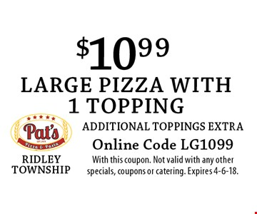 $10.99 large pizza with 1 topping, additional toppings extra. Online Code LG1099. With this coupon. Not valid with any other specials, coupons or catering. Expires 4-6-18.