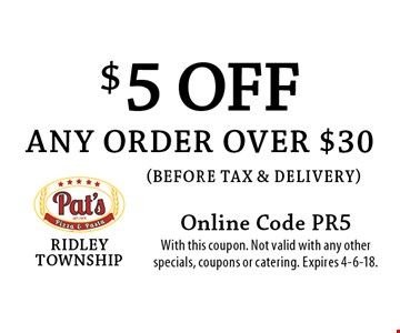 $5 off any order over $30 (before tax & delivery). Online Code PR5. With this coupon. Not valid with any other specials, coupons or catering. Expires 4-6-18.