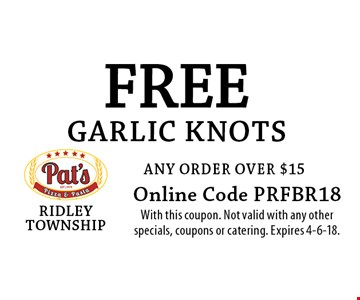 Free garlic knots any order over $15. Online Code PRFBR18. With this coupon. Not valid with any other specials, coupons or catering. Expires 4-6-18.