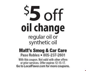 $5 off oil change regular oil or synthetic oil. With this coupon. Not valid with other offers or prior services. Offer expires 12-15-17. Go to LocalFlavor.com for more coupons.