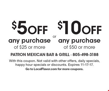 $5 OFF any purchase of $25 or more. $10 OFF any purchase of $50 or more.  With this coupon. Not valid with other offers, daily specials, happy hour specials or discounts. Expires 11-17-17. Go to LocalFlavor.com for more coupons.