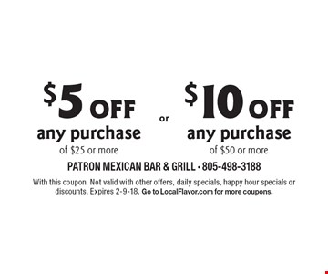 $5 Off any purchase of $25 or more. $10 Off any purchase of $50 or more. With this coupon. Not valid with other offers, daily specials, happy hour specials or discounts. Expires 2-9-18. Go to LocalFlavor.com for more coupons.