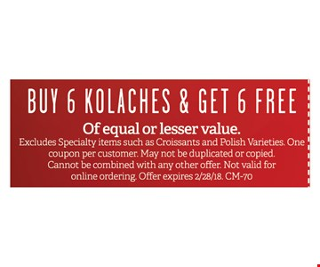 Buy 6 Kolaches & get 6 FREE of equal or lesser value