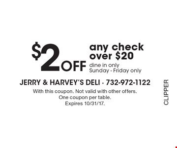 $2 off any check over $20. dine in only. Sunday-Friday only. With this coupon. Not valid with other offers. One coupon per table. Expires 10/31/17. CLIPPER