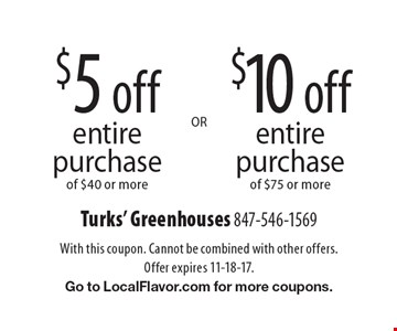$10 off entire purchase of $75 or more OR $5 off entire purchase of $40 or more. With this coupon. Cannot be combined with other offers. Offer expires 11-18-17. Go to LocalFlavor.com for more coupons.