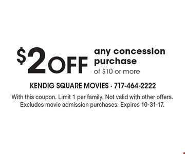 $2 Off any concession purchase of $10 or more. With this coupon. Limit 1 per family. Not valid with other offers. Excludes movie admission purchases. Expires 10-31-17.