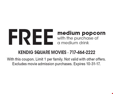 Free medium popcorn with the purchase of a medium drink. With this coupon. Limit 1 per family. Not valid with other offers. Excludes movie admission purchases. Expires 10-31-17.