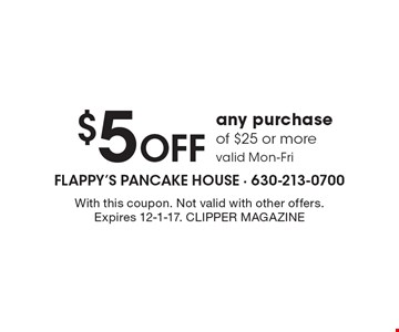 $5 off any purchase of $25 or more. Valid Mon-Fri. With this coupon. Not valid with other offers. Expires 12-1-17. Clipper Magazine
