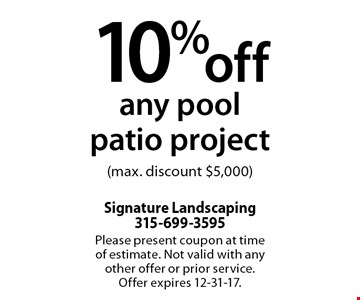 10%off any pool patio project(max. discount $5,000). Please present coupon at time of estimate. Not valid with any other offer or prior service. Offer expires 12-31-17.