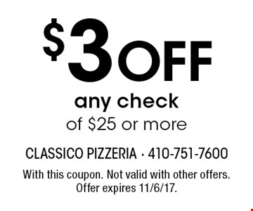$3 Off any check of $25 or more. With this coupon. Not valid with other offers. Offer expires 11/6/17.