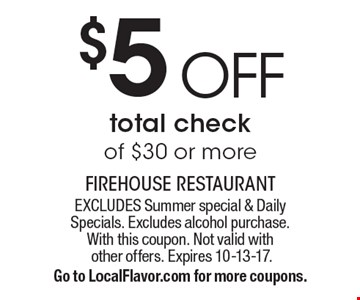 $5 OFF total check of $30 or more. EXCLUDES Summer special & Daily Specials. Excludes alcohol purchase. With this coupon. Not valid with other offers. Expires 10-13-17. Go to LocalFlavor.com for more coupons.