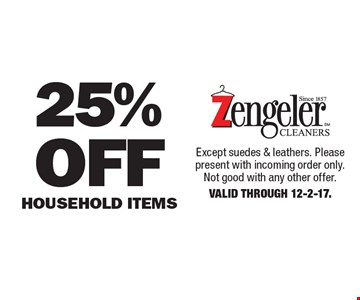 25% Off Household Items. Except suedes & leathers. Please present with incoming order only. Not good with any other offer. Valid Through 12-2-17.