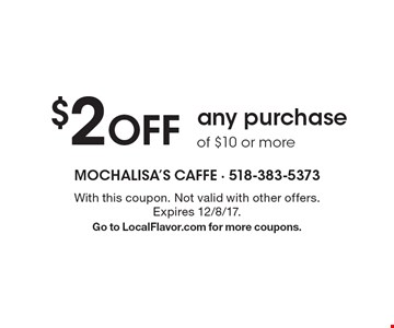 $2 OFF any purchaseof $10 or more . With this coupon. Not valid with other offers. Expires 12/8/17.Go to LocalFlavor.com for more coupons.