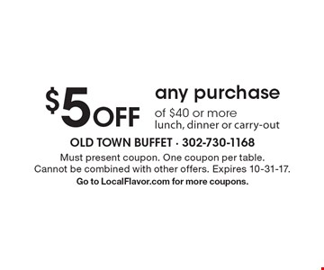 $5 Off any purchase of $40 or more lunch, dinner or carry-out. Must present coupon. One coupon per table. Cannot be combined with other offers. Expires 10-31-17. Go to LocalFlavor.com for more coupons.