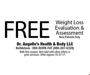Free Weight Loss Evaluation & Assessment. New Patients Only. With this coupon. Not valid with other offers or prior services. Offer expires 10-27-17.