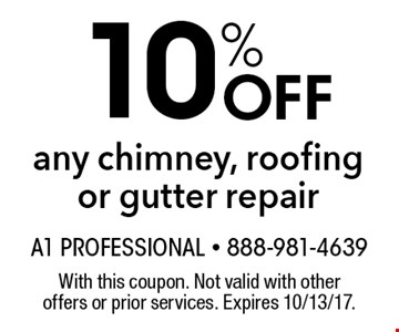 10% Off any chimney, roofing or gutter repair. With this coupon. Not valid with other offers or prior services. Expires 10/13/17.