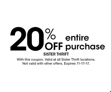 20% Off entire purchase. With this coupon. Valid at all Sister Thrift locations. Not valid with other offers. Expires 11-17-17.