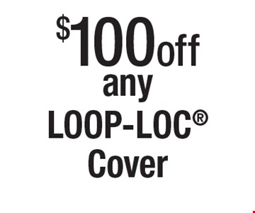 $100 off any LOOP-LOC Cover.