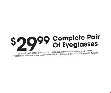 $29.99 complete pair of eyeglasses. Not valid with other offers, prior purchases, discounts or insurance benefits. Prescription limitations may apply. With this ad. Kids up to age 14. Offer expires 10/6/17.