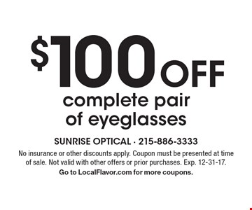 $100 Off complete pair of eyeglasses. No insurance or other discounts apply. Coupon must be presented at time of sale. Not valid with other offers or prior purchases. Exp. 12-31-17. Go to LocalFlavor.com for more coupons.