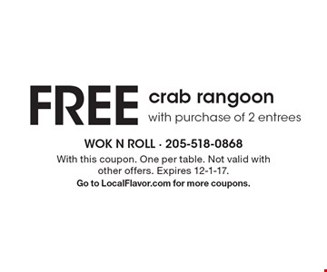 FREE crab rangoon with purchase of 2 entrees. With this coupon. One per table. Not valid with other offers. Expires 12-1-17. Go to LocalFlavor.com for more coupons.