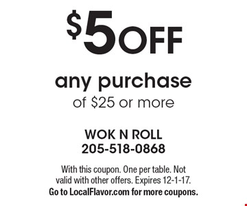 $5 OFF any purchase of $25 or more. With this coupon. One per table. Not valid with other offers. Expires 12-1-17. Go to LocalFlavor.com for more coupons.