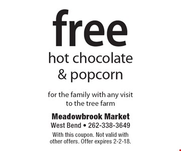 free hot chocolate & popcorn for the family with any visit to the tree farm. With this coupon. Not valid with other offers. Offer expires 2-2-18.