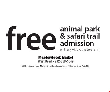 free animal park & safari trail admission with any visit to the tree farm. With this coupon. Not valid with other offers. Offer expires 2-2-18.