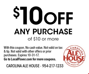 $10 OFF any purchase of $10 or more. With this coupon. No cash value. Not valid on tax & tip. Not valid with other offers or prior purchases. Expires 10-31-17. Go to LocalFlavor.com for more coupons.
