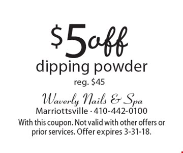 $5 off dipping powder. Reg. $45. With this coupon. Not valid with other offers or prior services. Offer expires 3-31-18.