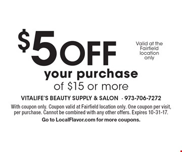 $5 Off your purchase of $15 or more. With coupon only. Coupon valid at Fairfield location only. One coupon per visit, per purchase. Cannot be combined with any other offers. Expires 10-31-17. Go to LocalFlavor.com for more coupons.