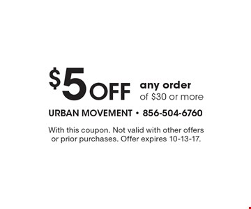 $5 OFF any order of $30 or more. With this coupon. Not valid with other offers or prior purchases. Offer expires 10-13-17.