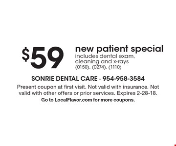 $59 new patient special includes dental exam, cleaning and x-rays (0150), (0274), (1110). Present coupon at first visit. Not valid with insurance. Not valid with other offers or prior services. Expires 2-28-18. Go to LocalFlavor.com for more coupons.