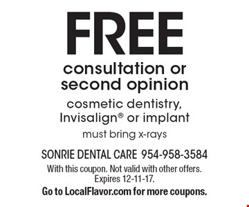Free consultation or second opinion. Cosmetic dentistry, Invisalign or implant. Must bring x-rays. With this coupon. Not valid with other offers. Expires 12-11-17. Go to LocalFlavor.com for more coupons.