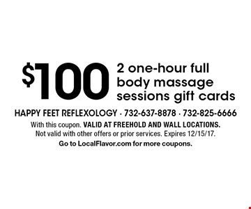 $100 2 one-hour full body massage sessions gift cards. With this coupon. Valid at Freehold and Wall locations. Not valid with other offers or prior services. Expires 12/15/17. Go to LocalFlavor.com for more coupons.
