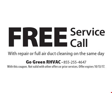 FREE Service Call With repair or full air duct cleaning on the same day. With this coupon. Not valid with other offers or prior services. Offer expires 10/13/17.