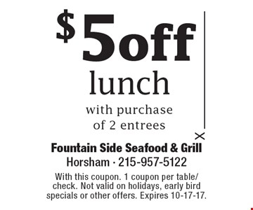 $5off lunch with purchase of 2 entrees. With this coupon. 1 coupon per table/check. Not valid on holidays, early bird specials or other offers. Expires 10-17-17.