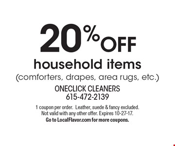 20% OFF household items (comforters, drapes, area rugs, etc.). 1 coupon per order. Leather, suede & fancy excluded. Not valid with any other offer. Expires 10-27-17.Go to LocalFlavor.com for more coupons.