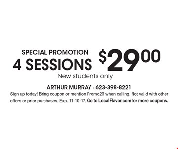 Special Promotion $29.00 4 sessions New students only. Sign up today! Bring coupon or mention Promo29 when calling. Not valid with other offers or prior purchases. Exp. 11-10-17. Go to LocalFlavor.com for more coupons.