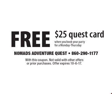 FREE $25 quest card when you book your party for a Monday-Thursday. With this coupon. Not valid with other offers or prior purchases. Offer expires 10-6-17.