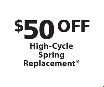 $50 OFF High-Cycle Spring Replacement*.